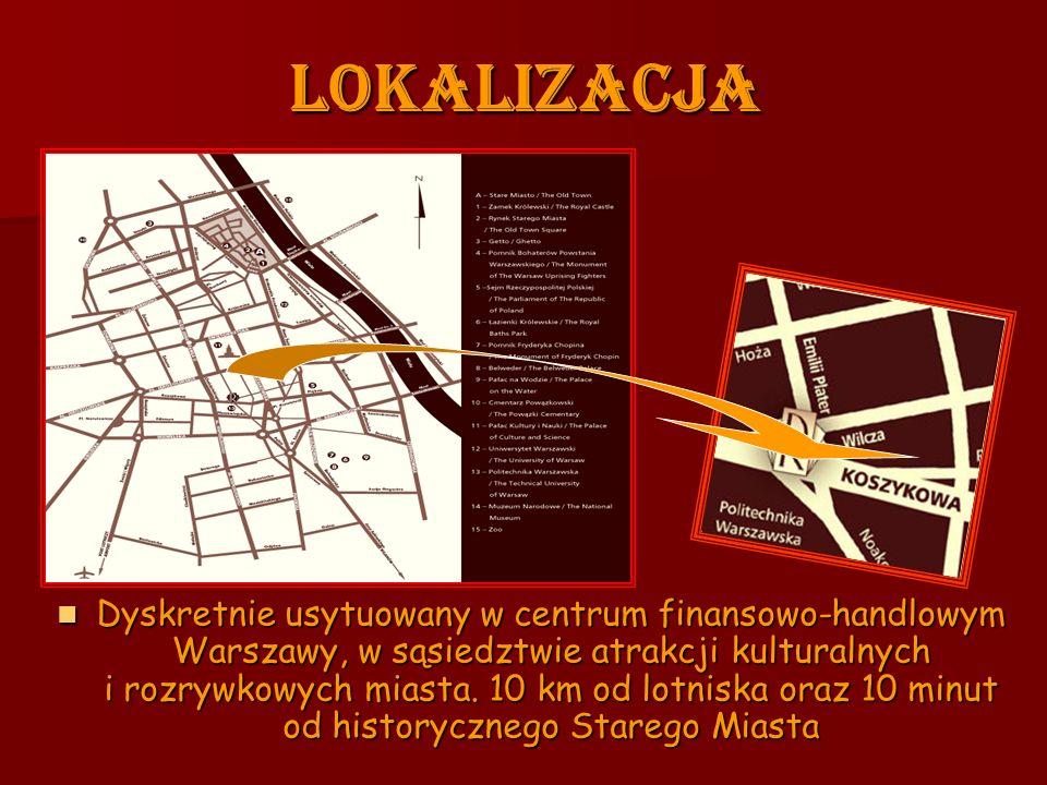 LOKALIZACJA Dyskretnie usytuowany w centrum finansowo-handlowym Warszawy, w sąsiedztwie atrakcji kulturalnych i rozrywkowych miasta.