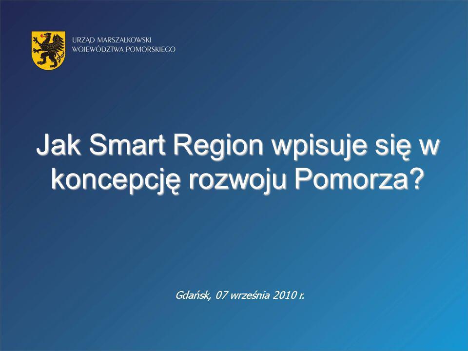 Jak Smart Region wpisuje się w koncepcję rozwoju Pomorza? Gdańsk, 07 września 2010 r.