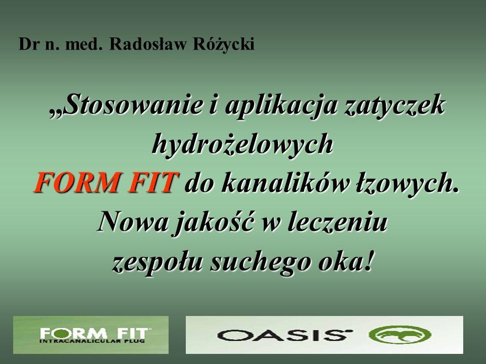 Stosowanie i aplikacja zatyczek hydrożelowych FORM FIT do kanalików łzowych. Nowa jakość w leczeniu zespołu suchego oka! Dr n. med. Radosław Różycki