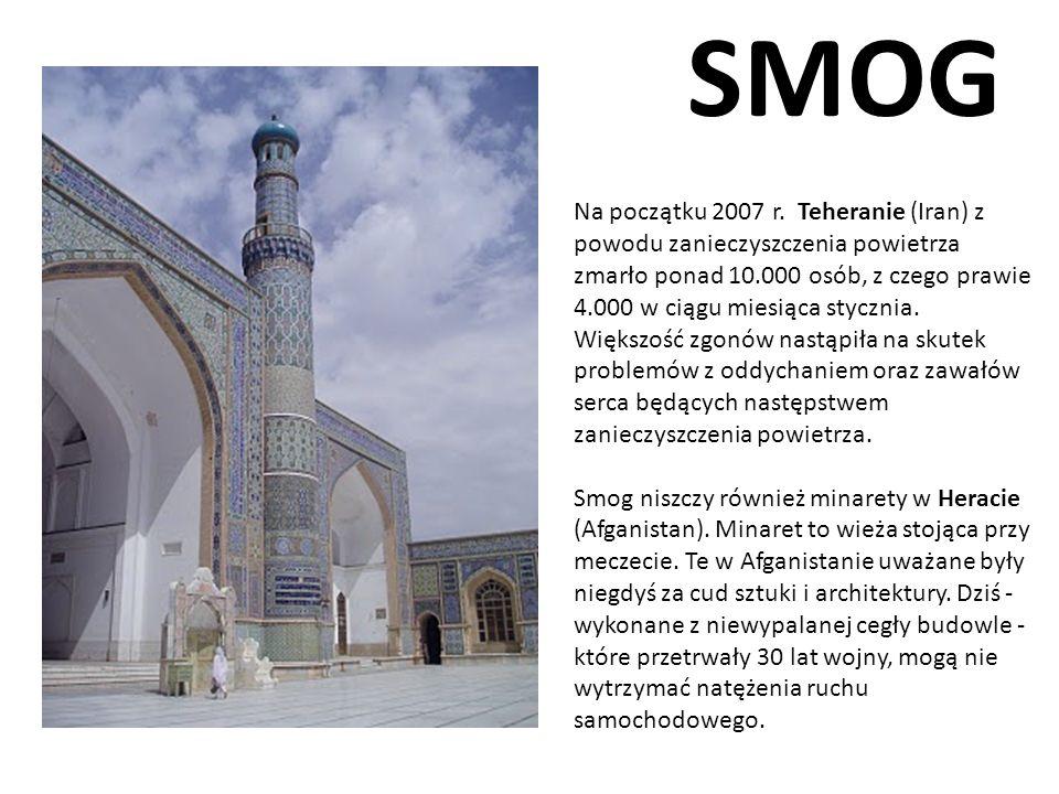SMOG Na początku 2007 r. Teheranie (Iran) z powodu zanieczyszczenia powietrza zmarło ponad 10.000 osób, z czego prawie 4.000 w ciągu miesiąca stycznia