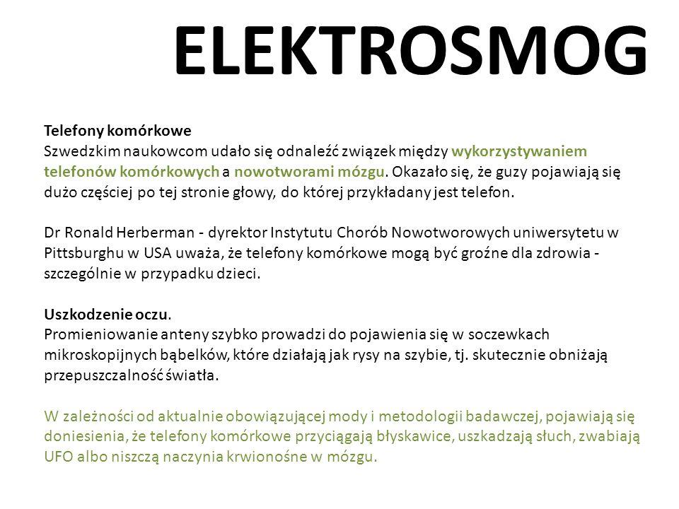 ELEKTROSMOG Telefony komórkowe Szwedzkim naukowcom udało się odnaleźć związek między wykorzystywaniem telefonów komórkowych a nowotworami mózgu. Okaza