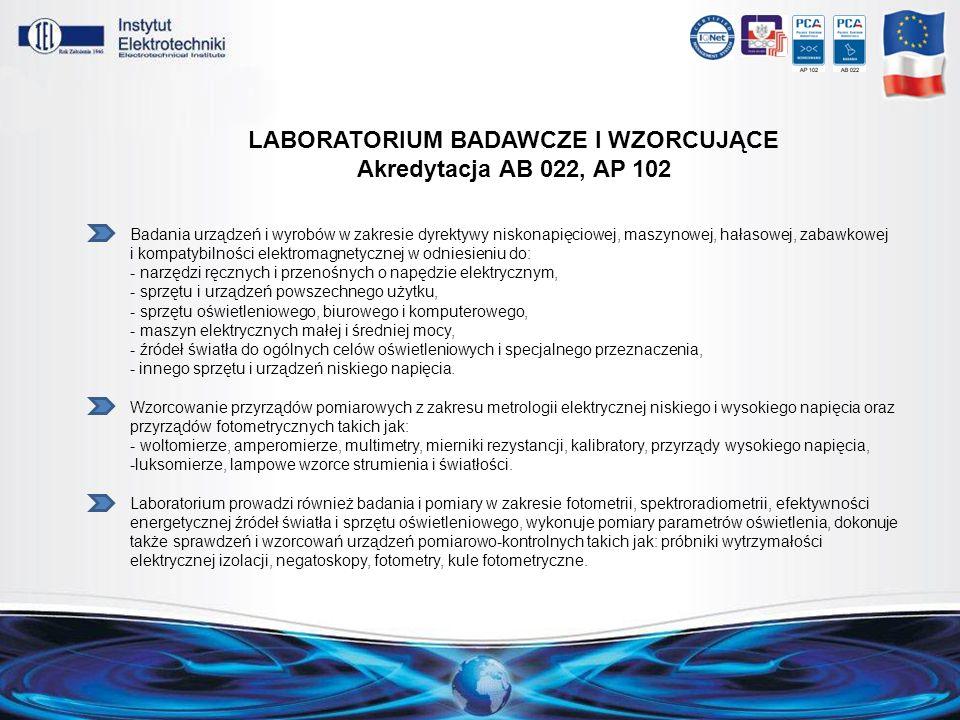 LABORATORIUM BADAWCZE I WZORCUJĄCE Akredytacja AB 022, AP 102 Badania urządzeń i wyrobów w zakresie dyrektywy niskonapięciowej, maszynowej, hałasowej,