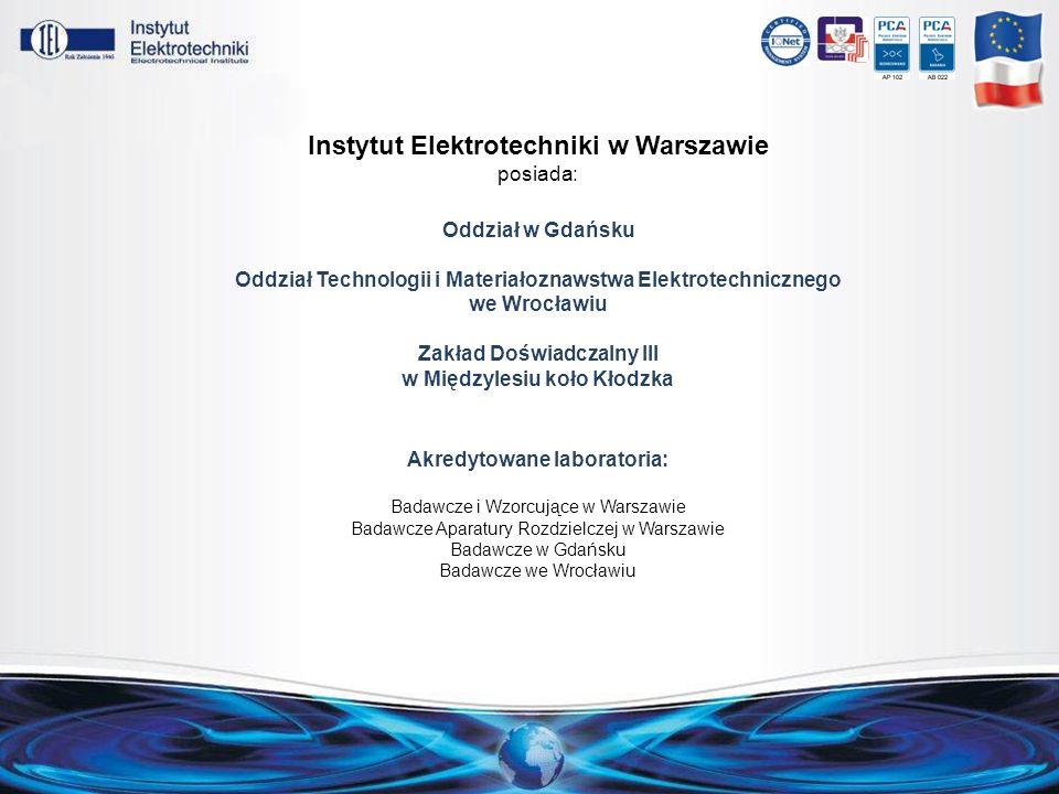 Instytut Elektrotechniki w Warszawie posiada: Oddział w Gdańsku Oddział Technologii i Materiałoznawstwa Elektrotechnicznego we Wrocławiu Zakład Doświa