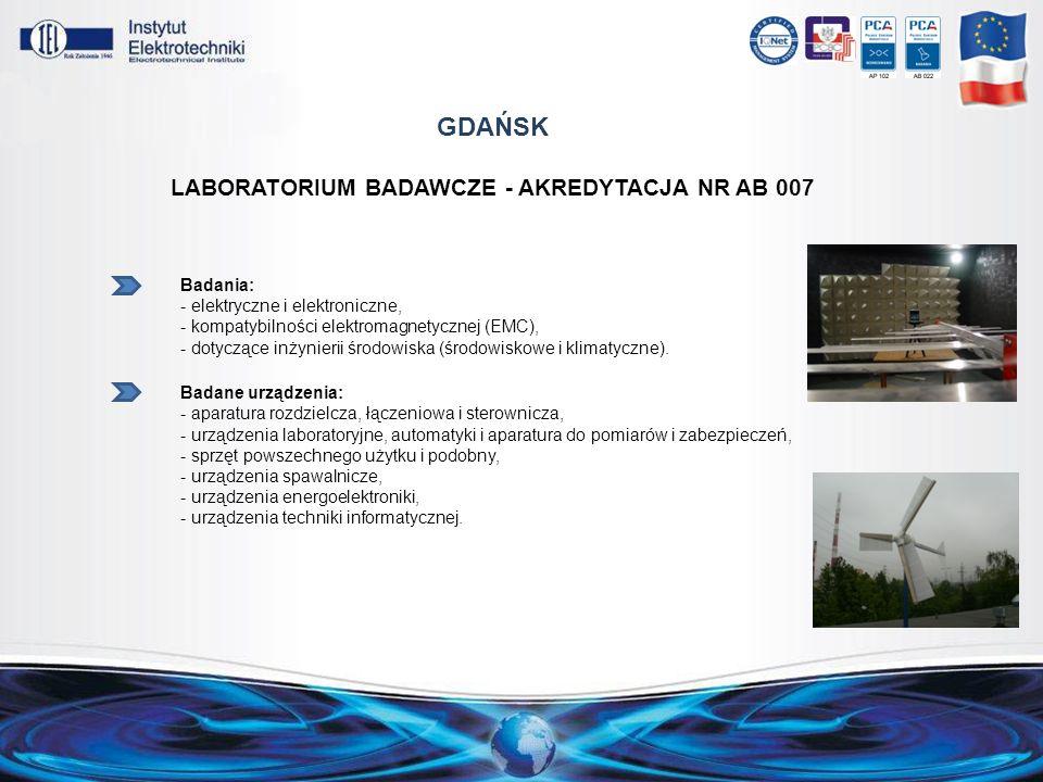 GDAŃSK LABORATORIUM BADAWCZE - AKREDYTACJA NR AB 007 Badania: - elektryczne i elektroniczne, - kompatybilności elektromagnetycznej (EMC), - dotyczące