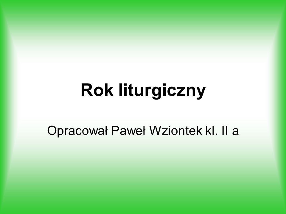 Rok liturgiczny Opracował Paweł Wziontek kl. II a