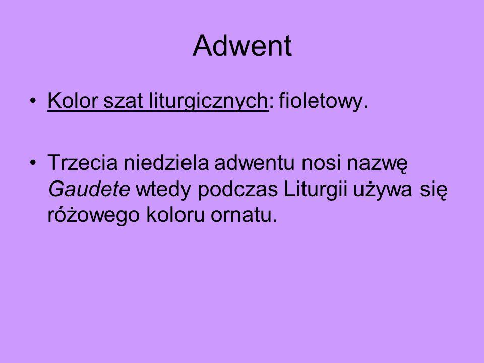 Adwent Kolor szat liturgicznych: fioletowy. Trzecia niedziela adwentu nosi nazwę Gaudete wtedy podczas Liturgii używa się różowego koloru ornatu.