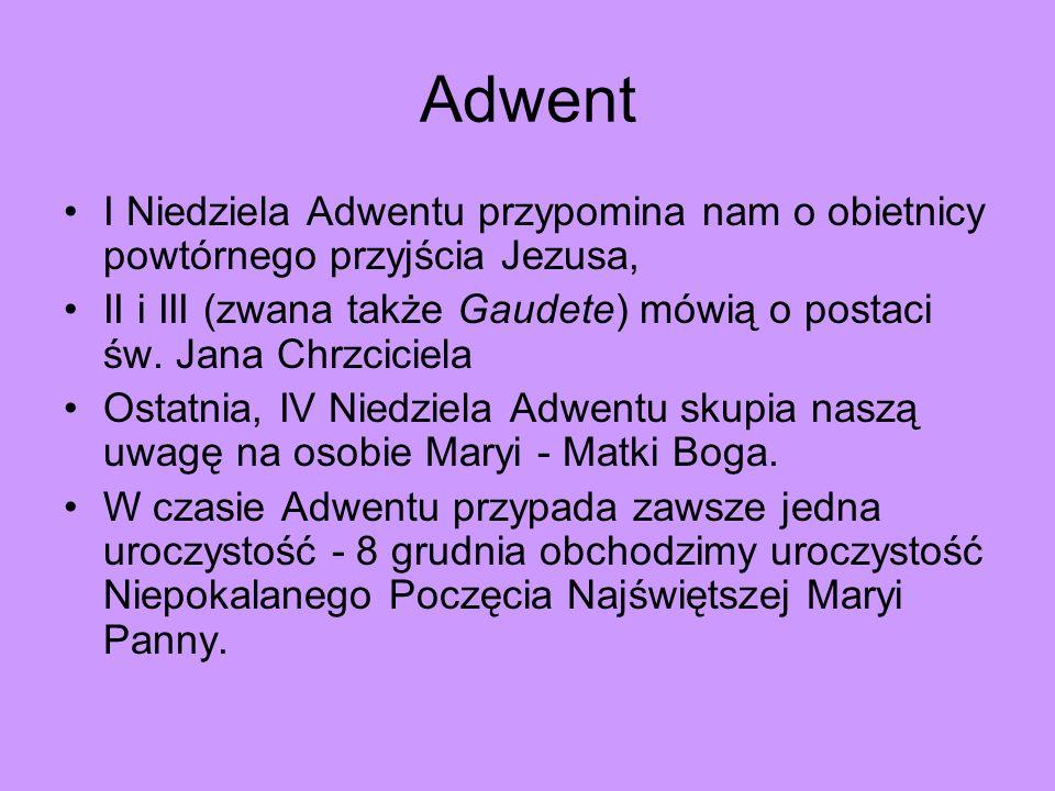 Adwent I Niedziela Adwentu przypomina nam o obietnicy powtórnego przyjścia Jezusa, II i III (zwana także Gaudete) mówią o postaci św. Jana Chrzciciela