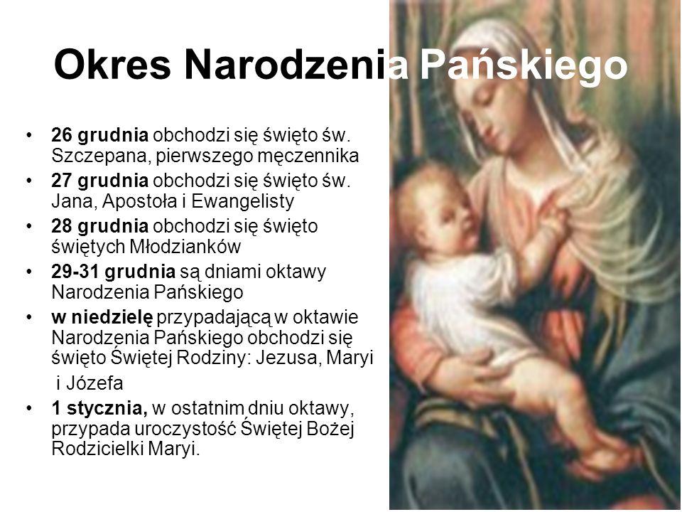 Okres Narodzenia Pańskiego 26 grudnia obchodzi się święto św. Szczepana, pierwszego męczennika 27 grudnia obchodzi się święto św. Jana, Apostoła i Ewa