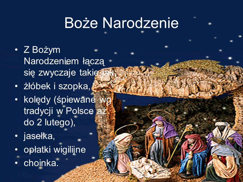 Boże Narodzenie Z Bożym Narodzeniem łączą się zwyczaje takie jak: żłóbek i szopka, kolędy (śpiewane wg tradycji w Polsce aż do 2 lutego), jasełka, opł