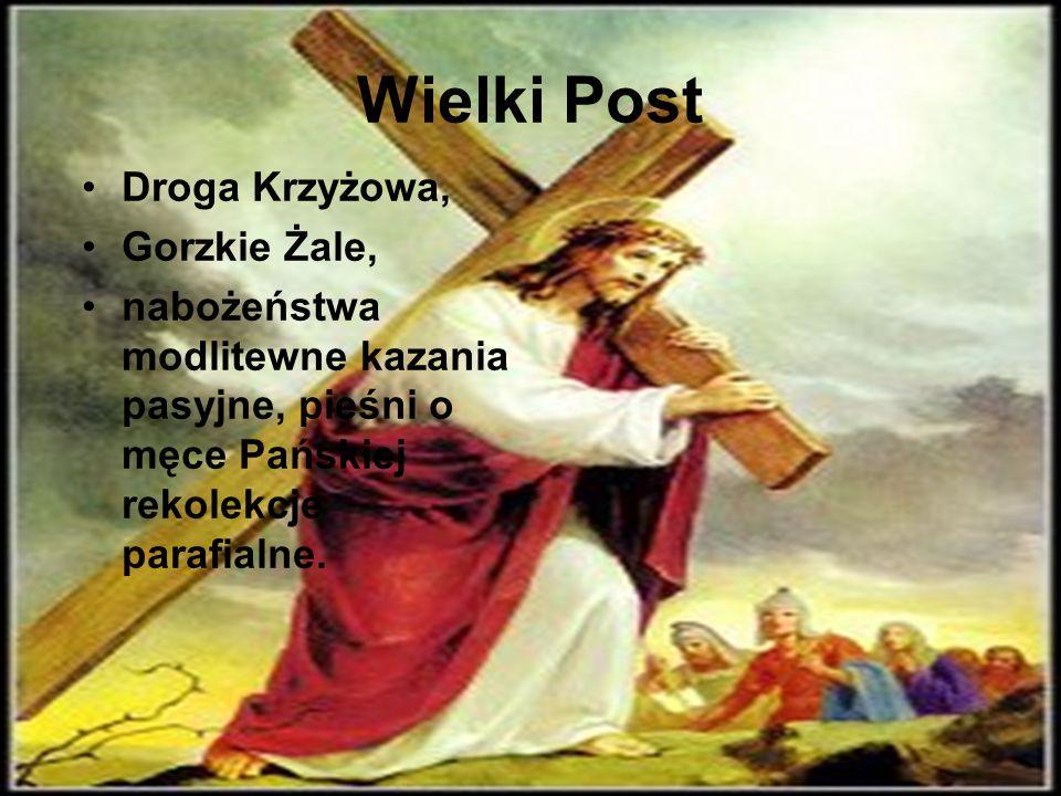 Wielki Post Droga Krzyżowa, Gorzkie Żale, nabożeństwa modlitewne kazania pasyjne, pieśni o męce Pańskiej rekolekcje parafialne.