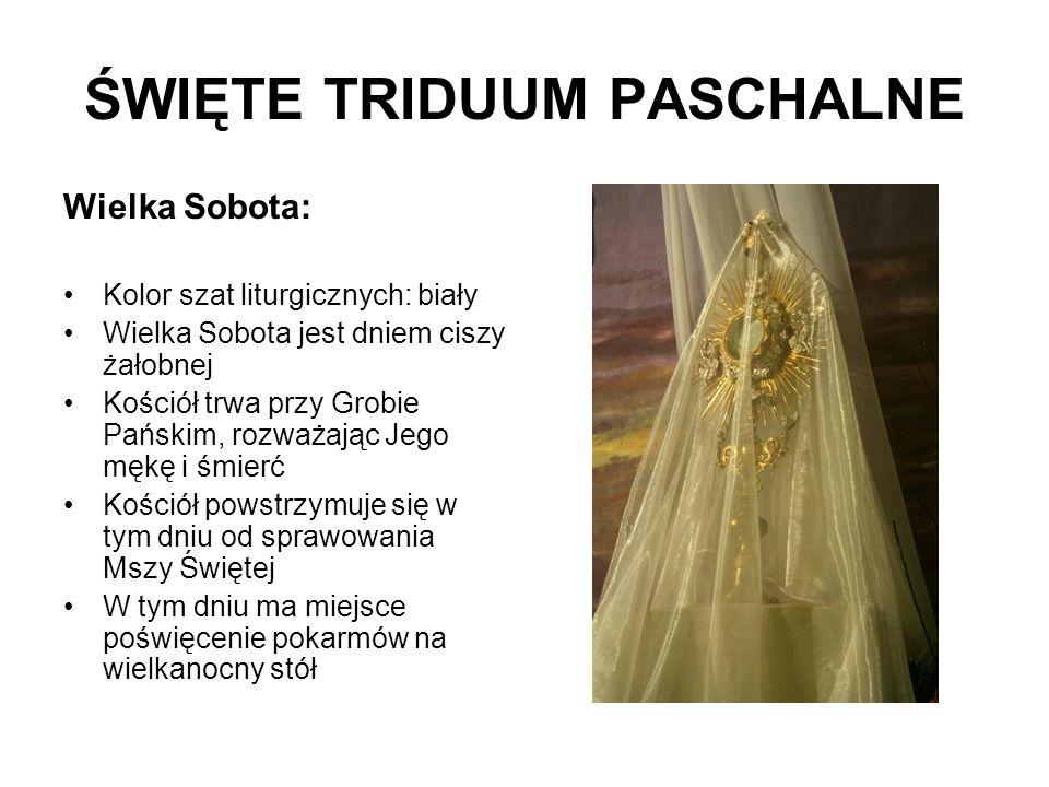 ŚWIĘTE TRIDUUM PASCHALNE Wielka Sobota: Kolor szat liturgicznych: biały Wielka Sobota jest dniem ciszy żałobnej Kościół trwa przy Grobie Pańskim, rozw