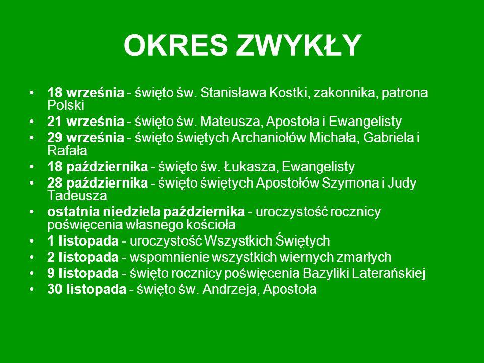 OKRES ZWYKŁY 18 września - święto św. Stanisława Kostki, zakonnika, patrona Polski 21 września - święto św. Mateusza, Apostoła i Ewangelisty 29 wrześn