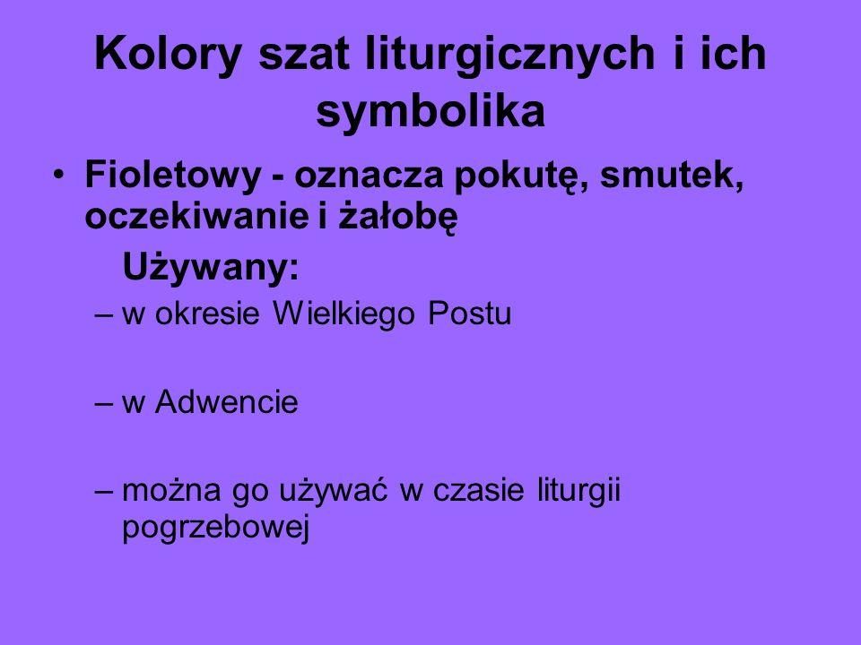 Kolory szat liturgicznych i ich symbolika Fioletowy - oznacza pokutę, smutek, oczekiwanie i żałobę Używany: –w okresie Wielkiego Postu –w Adwencie –mo
