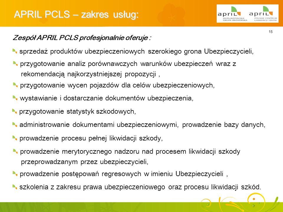 15 APRIL PCLS – zakres usług : Zespół APRIL PCLS profesjonalnie oferuje : sprzedaż produktów ubezpieczeniowych szerokiego grona Ubezpieczycieli, przyg