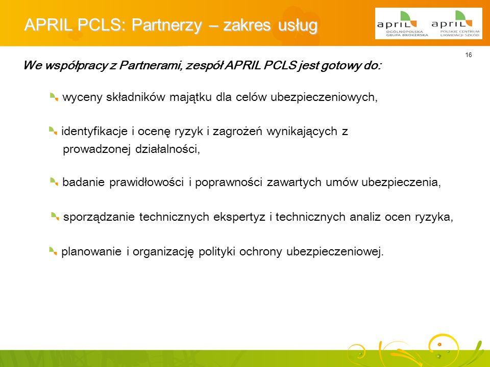 16 APRIL PCLS: Partnerzy – zakres usług We współpracy z Partnerami, zespół APRIL PCLS jest gotowy do: wyceny składników majątku dla celów ubezpieczeni