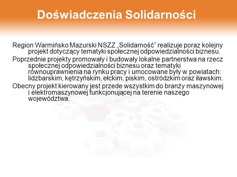 Doświadczenia Solidarności Region Warmińsko Mazurski NSZZ Solidarność realizuje poraz kolejny projekt dotyczący tematyki społecznej odpowiedzialności biznesu.