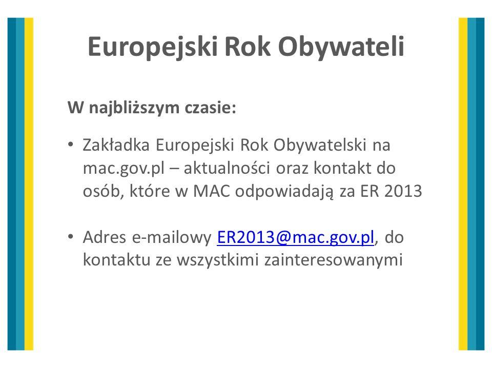 Europejski Rok Obywateli W najbliższym czasie: Zakładka Europejski Rok Obywatelski na mac.gov.pl – aktualności oraz kontakt do osób, które w MAC odpow
