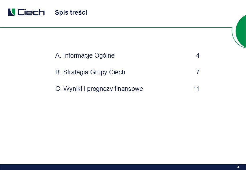 Spis treści A. Informacje Ogólne4 B. Strategia Grupy Ciech7 C. Wyniki i prognozy finansowe 11 2