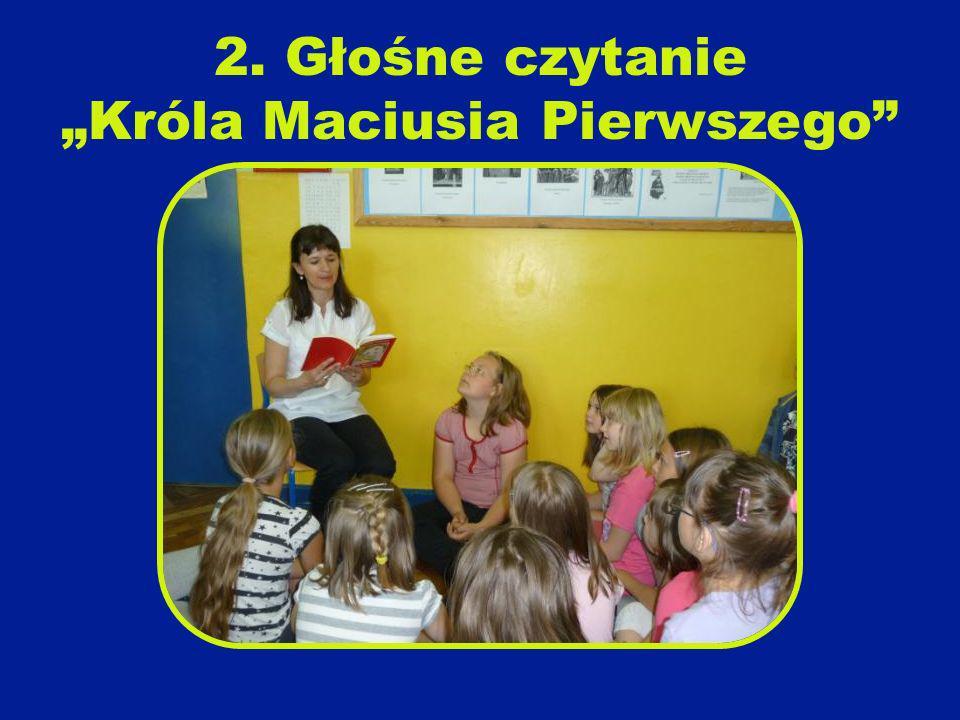 2. Głośne czytanie Króla Maciusia Pierwszego