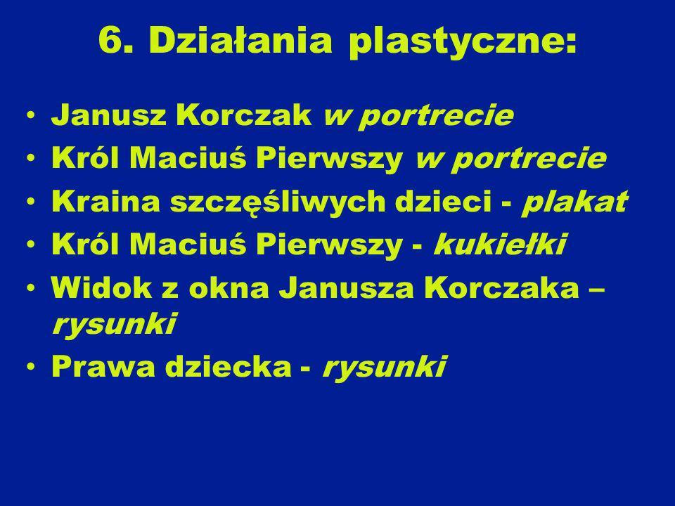 6. Działania plastyczne: Janusz Korczak w portrecie Król Maciuś Pierwszy w portrecie Kraina szczęśliwych dzieci - plakat Król Maciuś Pierwszy - kukieł