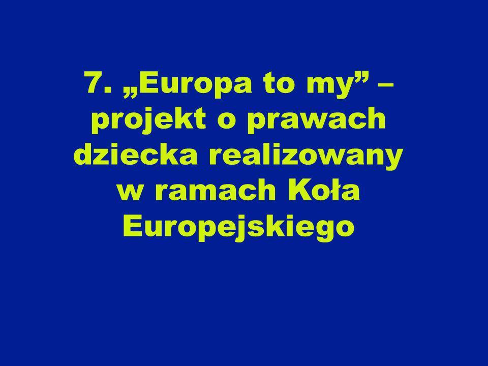 7. Europa to my – projekt o prawach dziecka realizowany w ramach Koła Europejskiego
