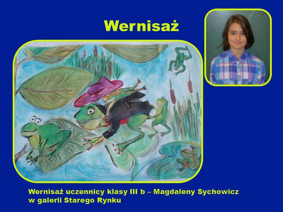 Wernisaż Wernisaż uczennicy klasy III b – Magdaleny Sychowicz w galerii Starego Rynku