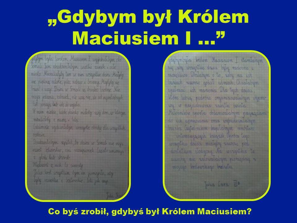 Gdybym był Królem Maciusiem I … Co byś zrobił, gdybyś był Królem Maciusiem?