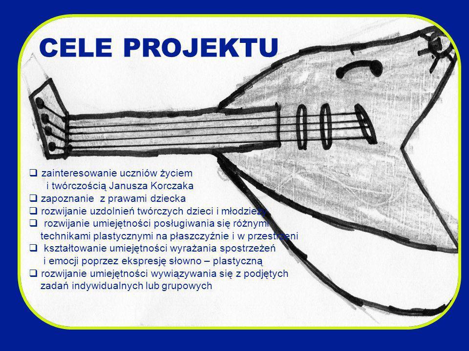 CELE PROJEKTU zainteresowanie uczniów życiem i twórczością Janusza Korczaka zapoznanie z prawami dziecka rozwijanie uzdolnień twórczych dzieci i młodz