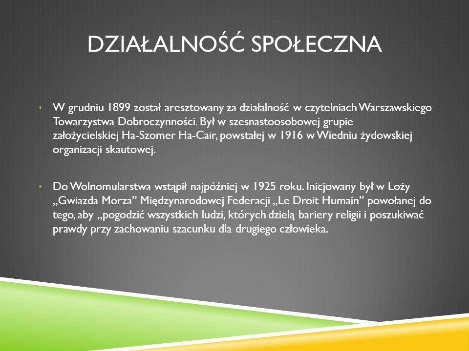 DZIAŁALNOŚĆ SPOŁECZNA W grudniu 1899 został aresztowany za działalność w czytelniach Warszawskiego Towarzystwa Dobroczynności. Był w szesnastoosobowej