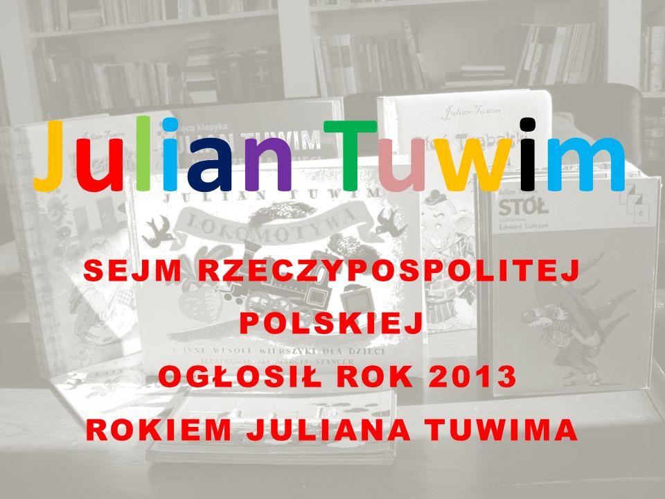 Julian Tuwim SEJM RZECZYPOSPOLITEJ POLSKIEJ OGŁOSIŁ ROK 2013 ROKIEM JULIANA TUWIMA