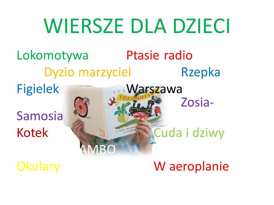WIERSZE DLA DZIECI Lokomotywa Ptasie radio Dyzio marzyciel Rzepka Figielek Warszawa Zosia- Samosia Kotek Cuda i dziwy BAMBO Okulary W aeroplanie