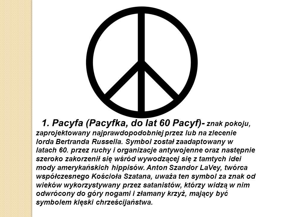 1. Pacyfa (Pacyfka, do lat 60 Pacyf)- znak pokoju, zaprojektowany najprawdopodobniej przez lub na zlecenie lorda Bertranda Russella. Symbol został zaa