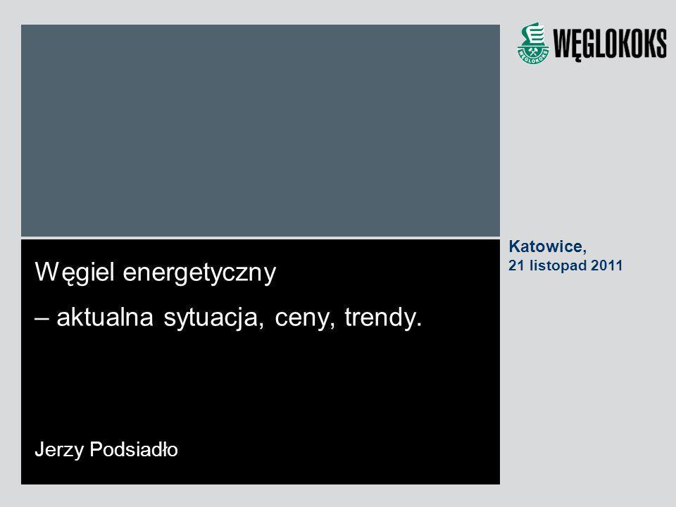 Węgiel energetyczny – aktualna sytuacja, ceny, trendy. Jerzy Podsiadło Katowice, 21 listopad 2011