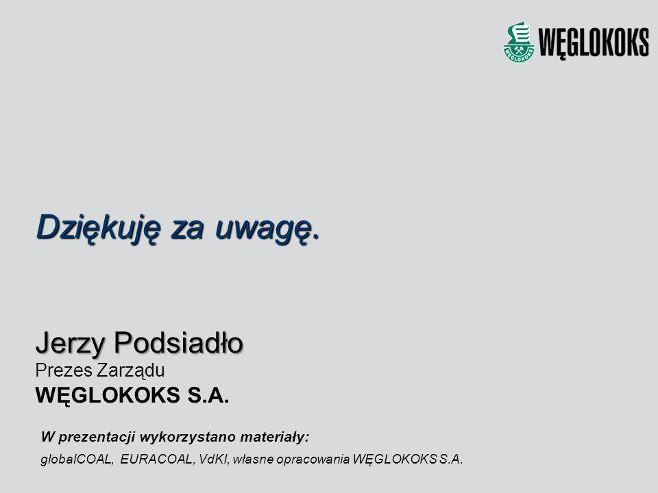 Dziękuję za uwagę. Jerzy Podsiadło Prezes Zarządu WĘGLOKOKS S.A. W prezentacji wykorzystano materiały: globalCOAL, EURACOAL, VdKI, własne opracowania