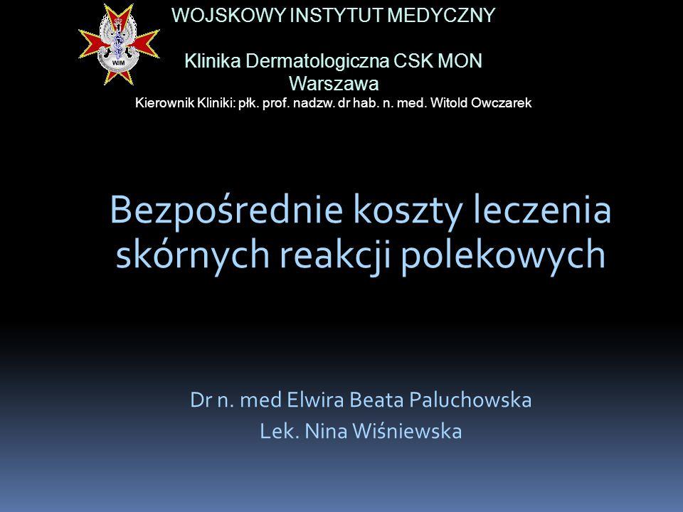 Bezpośrednie koszty leczenia skórnych reakcji polekowych Dr n. med Elwira Beata Paluchowska Lek. Nina Wiśniewska WOJSKOWY INSTYTUT MEDYCZNY Klinika De