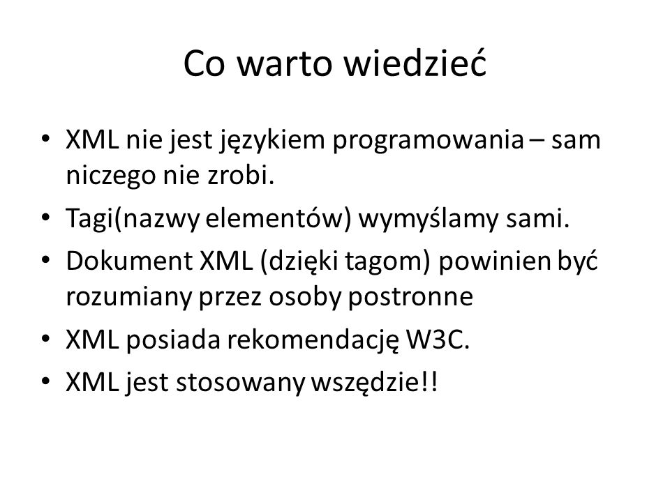 Co warto wiedzieć XML nie jest językiem programowania – sam niczego nie zrobi.