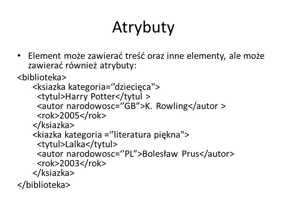 Atrybuty Element może zawierać treść oraz inne elementy, ale może zawierać również atrybuty: Harry Potter K.
