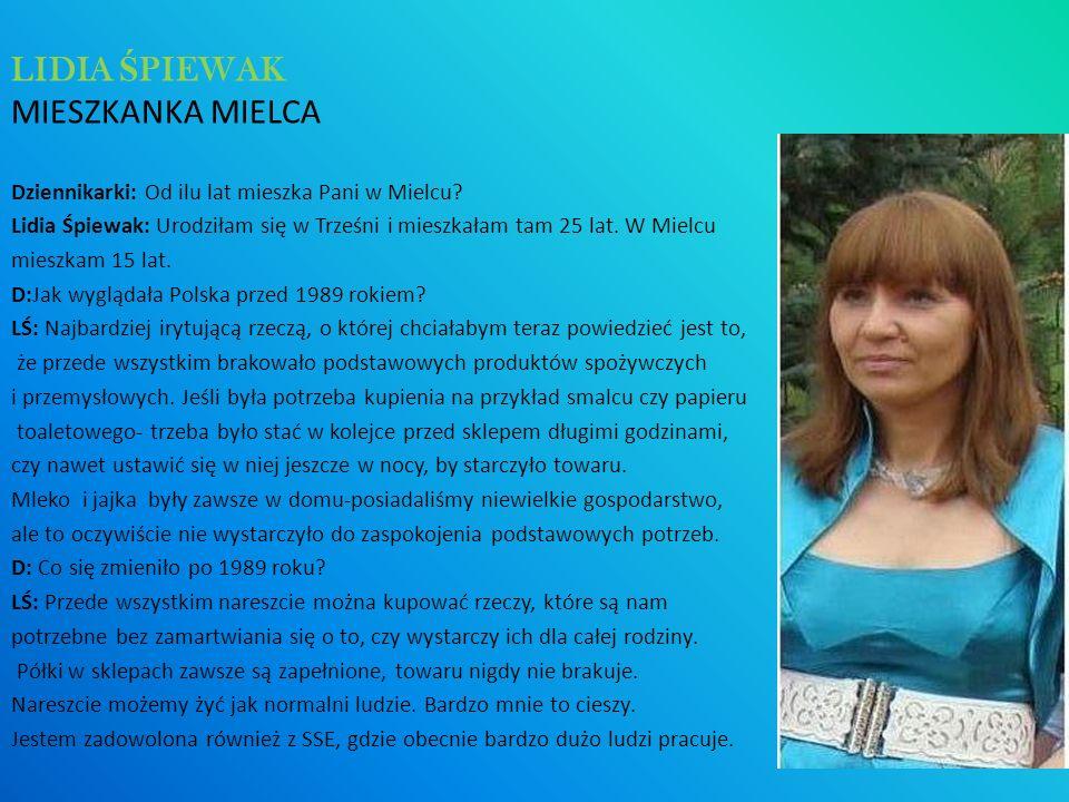 Dziennikarki: Od ilu lat mieszka Pani w Mielcu? Lidia Śpiewak: Urodziłam się w Trześni i mieszkałam tam 25 lat. W Mielcu mieszkam 15 lat. D:Jak wygląd