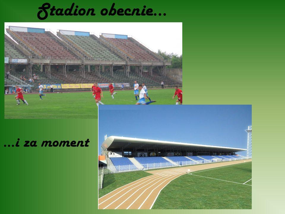 Stadion obecnie… …i za moment