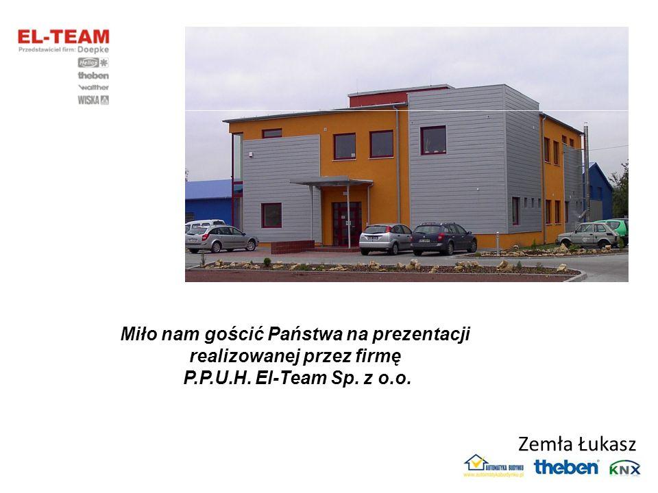 Miło nam gościć Państwa na prezentacji realizowanej przez firmę P.P.U.H. El-Team Sp. z o.o. Zemła Łukasz