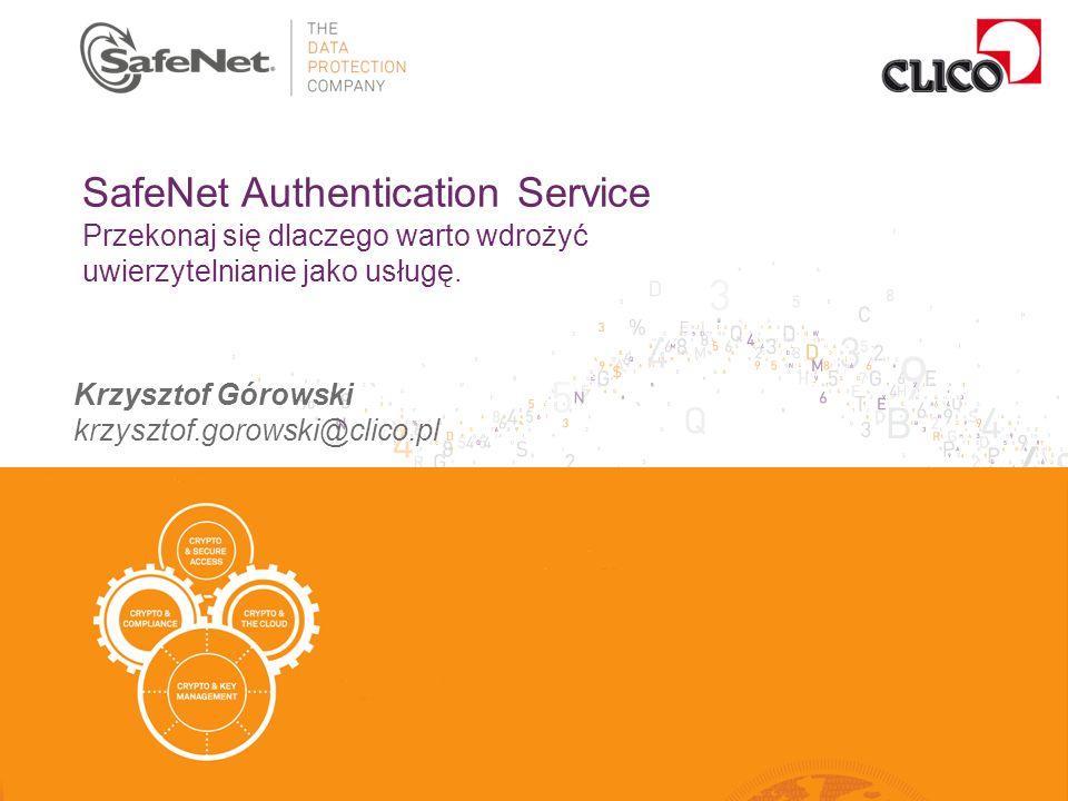 1 Krzysztof Górowski krzysztof.gorowski@clico.pl SafeNet Authentication Service Przekonaj się dlaczego warto wdrożyć uwierzytelnianie jako usługę.