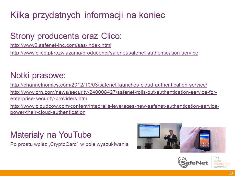 Kilka przydatnych informacji na koniec Strony producenta oraz Clico: http://www2.safenet-inc.com/sas/index.html http://www.clico.pl/rozwiazania/produc