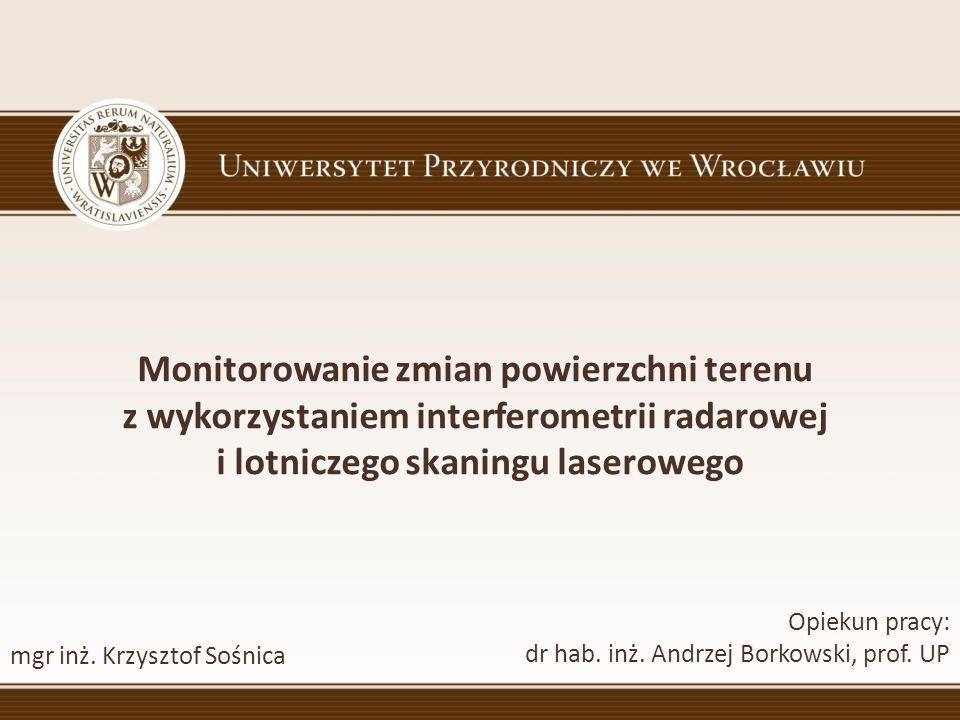 Monitorowanie zmian powierzchni terenu z wykorzystaniem interferometrii radarowej i lotniczego skaningu laserowego Opiekun pracy: dr hab. inż. Andrzej