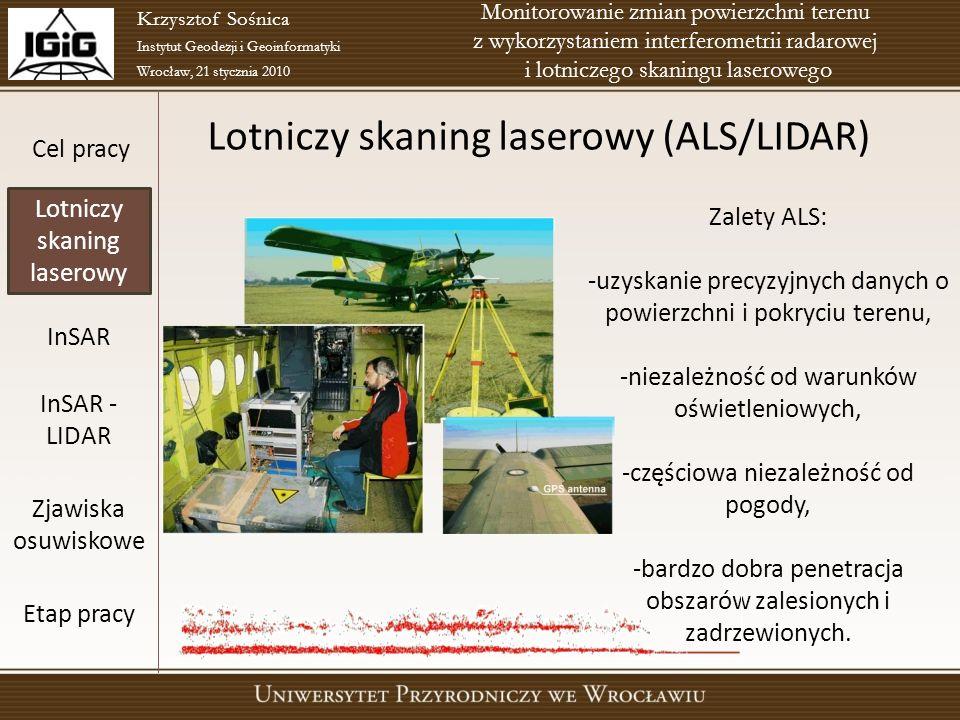 Lotniczy skaning laserowy (ALS/LIDAR) Cel pracy Lotniczy skaning laserowy InSAR InSAR - LIDAR Zjawiska osuwiskowe Etap pracy Krzysztof Sośnica Instytu