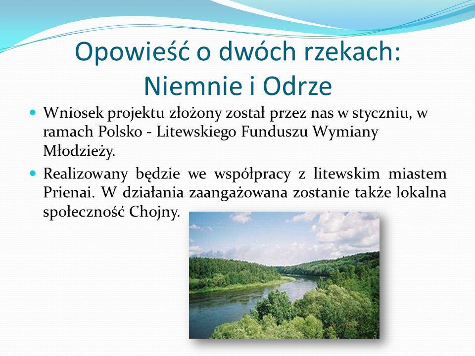 Opowieść o dwóch rzekach: Niemnie i Odrze Wniosek projektu złożony został przez nas w styczniu, w ramach Polsko - Litewskiego Funduszu Wymiany Młodzieży.