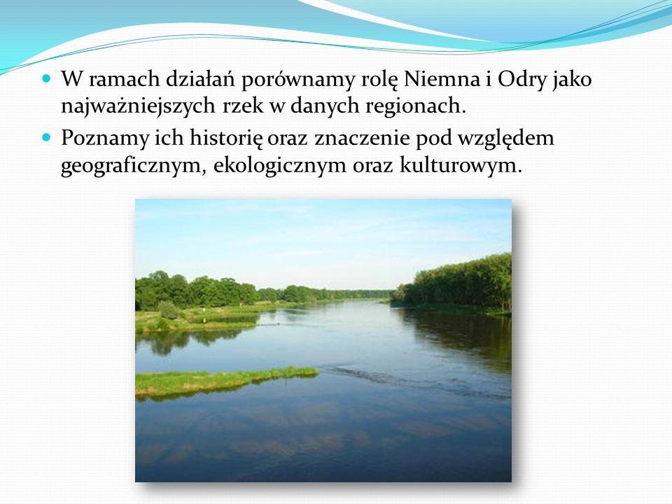 W ramach działań porównamy rolę Niemna i Odry jako najważniejszych rzek w danych regionach.