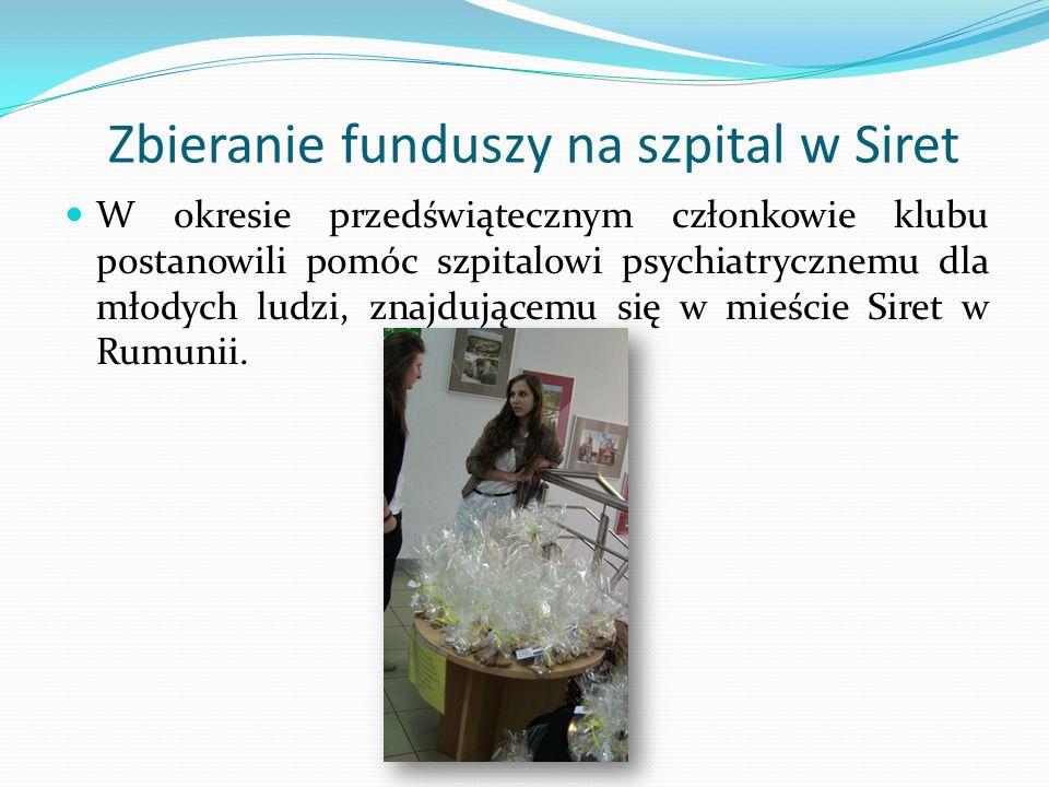 Zbieranie funduszy na szpital w Siret W okresie przedświątecznym członkowie klubu postanowili pomóc szpitalowi psychiatrycznemu dla młodych ludzi, znajdującemu się w mieście Siret w Rumunii.