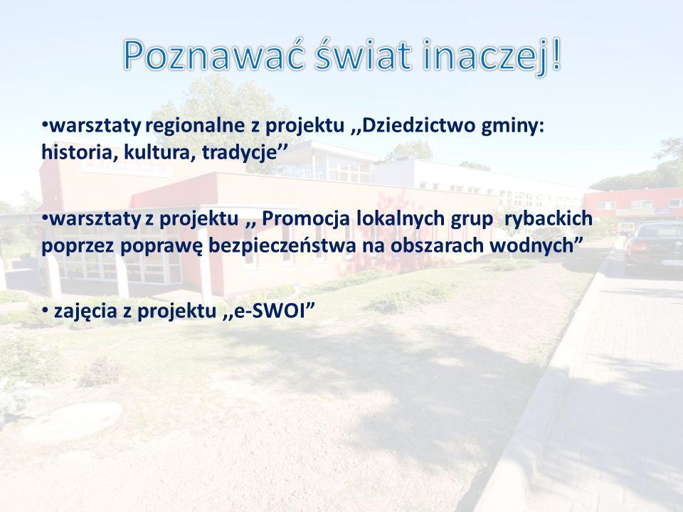 warsztaty regionalne z projektu,,Dziedzictwo gminy: historia, kultura, tradycje warsztaty z projektu,, Promocja lokalnych grup rybackich poprzez poprawę bezpieczeństwa na obszarach wodnych zajęcia z projektu,,e-SWOI