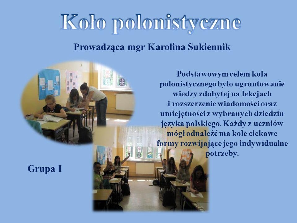 Prowadząca mgr Karolina Sukiennik Grupa I Podstawowym celem koła polonistycznego było ugruntowanie wiedzy zdobytej na lekcjach i rozszerzenie wiadomoś
