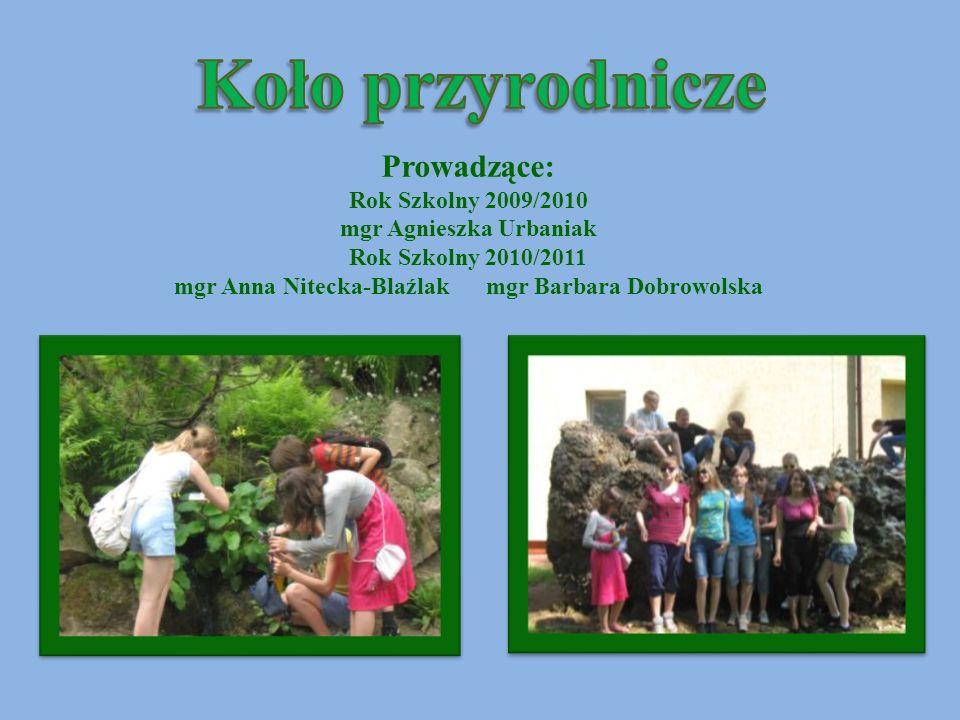 Prowadzące: Rok Szkolny 2009/2010 mgr Agnieszka Urbaniak Rok Szkolny 2010/2011 mgr Anna Nitecka-Blaźlak mgr Barbara Dobrowolska